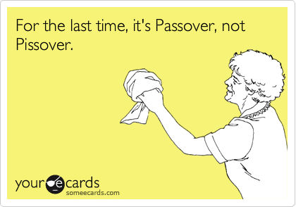 For the last time, it's Passover, not Pissover.