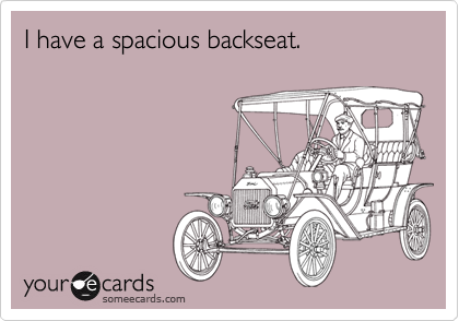 I have a spacious backseat.