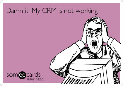 Damn it! My CRM is not working