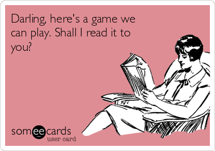 Darling, here's a game we can play. Shall I read it to you?