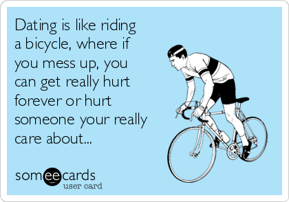 Dating is like riding a bike