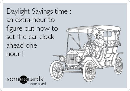 Daylight Savings time : an extra hour to figure out how to set the car clock ahead one  hour !