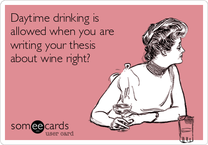 Daytime drinking is allowed when you are writing your thesis about wine right?