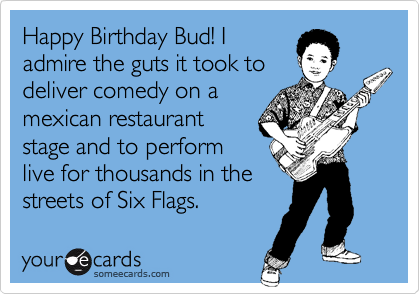 Happy Birthday Bud! I