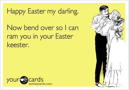 Happy Easter my darling.