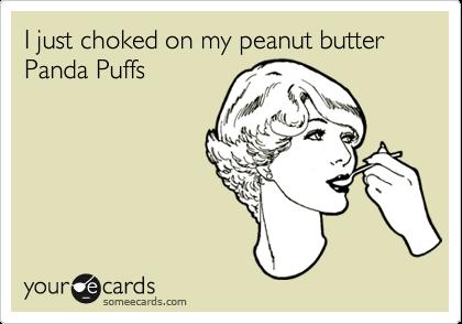 I just choked on my peanut butter Panda Puffs