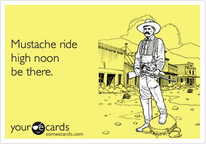 Mustache ride high noon be there.