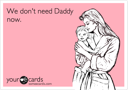 We don't need Daddy now.
