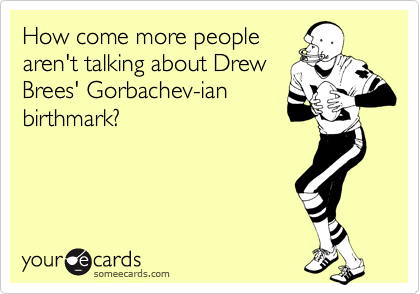 How come more people aren't talking about Drew Brees' Gorbachev-ian birthmark?