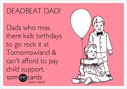 DEADBEAT DAD Dads Who Miss There Kids Birthdays To Go Rock It At Tomorrowland