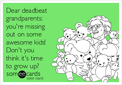 Dear deadbeat grandparents: you're missing out on some awesome kids! Don't you think it's time to grow up?