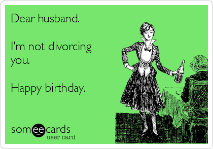 Dear Husband Im Not Divorcing You Happy Birthday