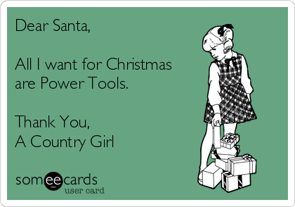 Dear Santa All I Want For Christmas Are Power Tools Thank You A