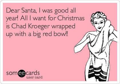 Dear Santa, I was good all year! All I want for Christmas is Chad Kroeger wrapped up with a big red bow!!