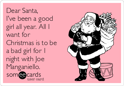 Dear Santa, I've been a good girl all year. All I want for Christmas is to be a bad girl for 1 night with Joe Manganiello.