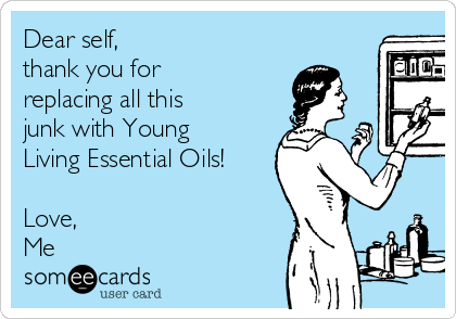 Dear self,  thank you for replacing all this junk with Young Living Essential Oils!  Love, Me