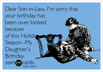 Dear Son In Law Im Sorry That Your Birthday Has Been