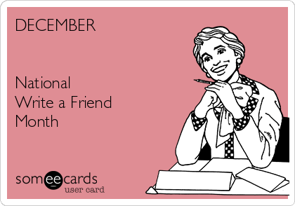 DECEMBER   National Write a Friend Month