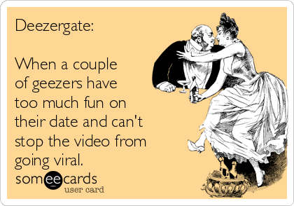 Deezergate:   When a couple of geezers have too much fun on  their date and can't stop the video from going viral.