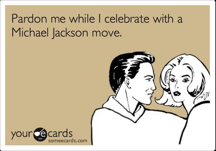 Pardon me while I celebrate with a Michael Jackson move.