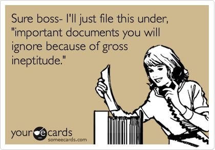 "Sure boss- I'll just file this under, ""important documents you will ignore because of gross