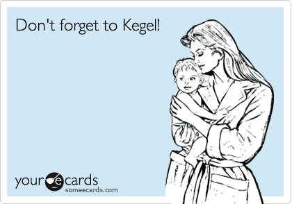 Don't forget to Kegel!