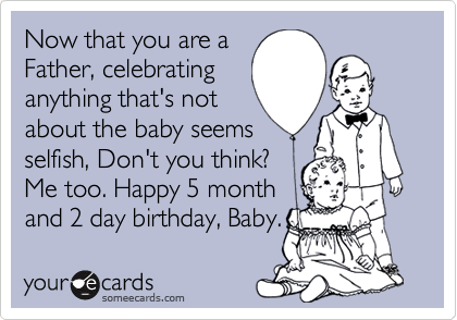 Now That You Are A Father Celebrating Anything That S Not About The