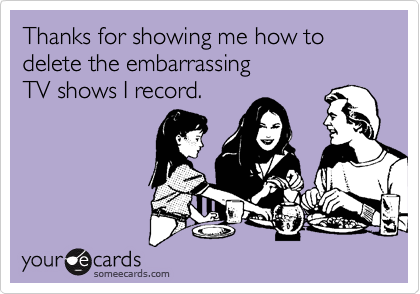 Thanks for showing me how to delete the embarrassing 