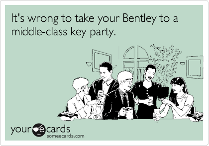 It's wrong to take your Bentley to a middle-class key party.
