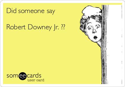 Did someone say  Robert Downey Jr. ??