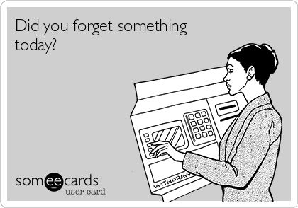 Did you forget something today?