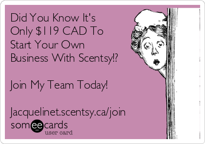 Did You Know It's Only $119 CAD To Start Your Own Business With Scentsy!?  Join My Team Today!  Jacquelinet.scentsy.ca/join