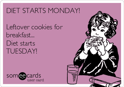DIET STARTS MONDAY!  Leftover cookies for breakfast... Diet starts TUESDAY!