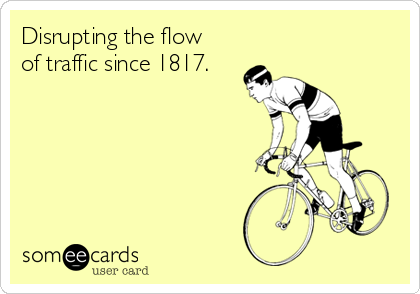 Disrupting the flow of traffic since 1817.