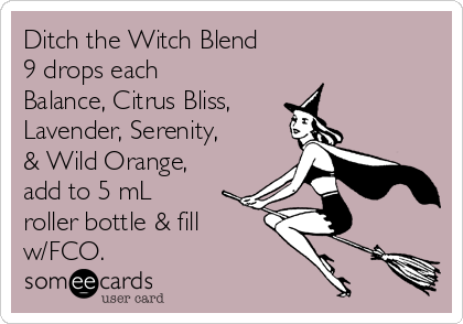Ditch the Witch Blend 9 drops each Balance, Citrus Bliss,  Lavender, Serenity, & Wild Orange, add to 5 mL roller bottle & fill w/FCO.