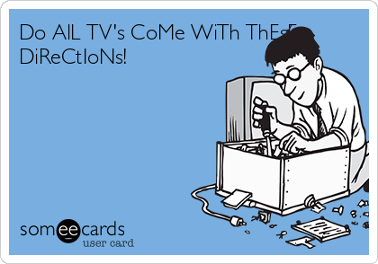 Do AlL TV's CoMe WiTh ThEsE DiReCtIoNs!