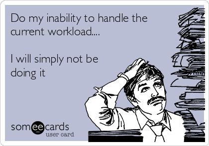 Do my inability to handle the current workload....  I will simply not be doing it