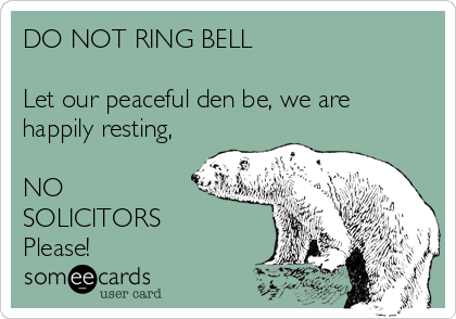 DO NOT RING BELL  Let our peaceful den be, we are happily resting,  NO  SOLICITORS Please!