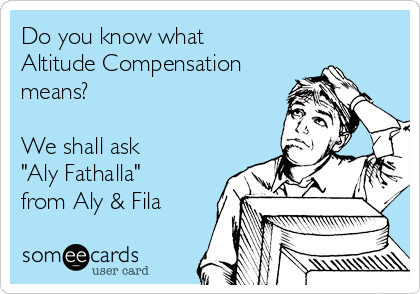 "Do you know what Altitude Compensation means?  We shall ask  ""Aly Fathalla"" from Aly & Fila"