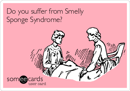 Do you suffer from Smelly Sponge Syndrome?