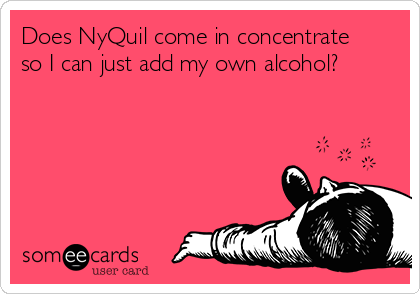 Does NyQuil come in concentrate so I can just add my own alcohol?