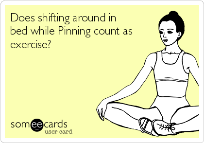 Does shifting around in bed while Pinning count as exercise?