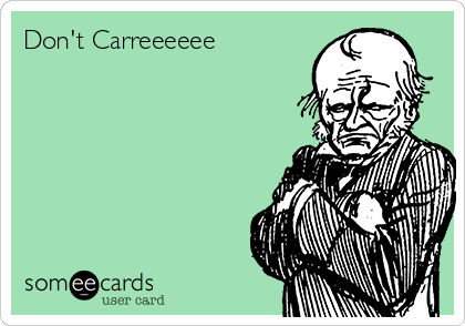 Don't Carreeeeee