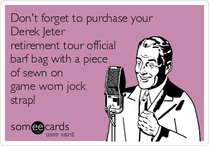 Don't forget to purchase your  Derek Jeter retirement tour official barf bag with a piece of sewn on game worn jock strap!