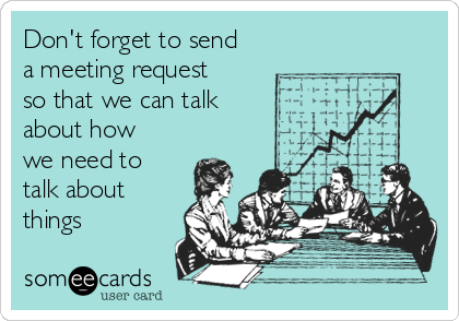 Don't forget to send a meeting request so that we can talk about how we need to talk about things