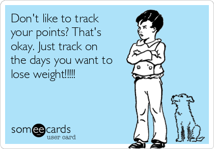 Don't like to track your points? That's okay. Just track on the days you want to lose weight!!!!!