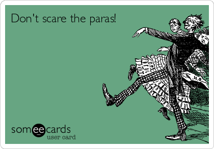Don't scare the paras!