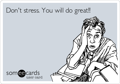 Don't stress. You will do great!!