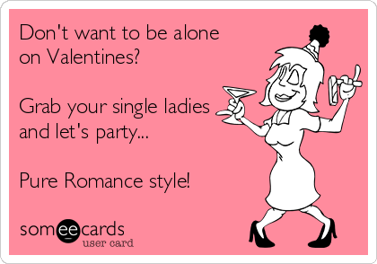 Don T Want To Be Alone On Valentines Grab Your Single Ladies And