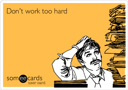 Don't work too hard